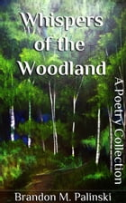 Whispers of the Woodland by Brandon M. Palinski