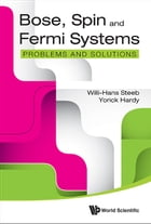 Bose, Spin and Fermi Systems: Problems and Solutions by Willi-Hans Steeb