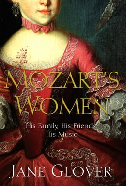 Book Mozart's Women: His Family, His Friends, His Music by Jane Glover