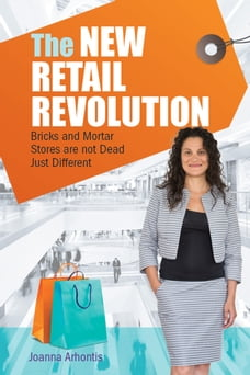 The New Retail Revolution: Bricks and Mortar Stores are Not Dead Just Different