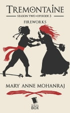 Fireworks (Tremontaine Season 2 Episode 3) by Mary Anne Mohanraj