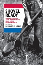 Shovel Ready: Archaeology and Roosevelt's New Deal for America