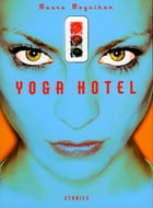 Yoga Hotel: Stories by Maura Moynihan