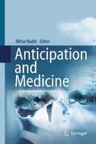 Anticipation and Medicine by Mihai Nadin