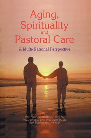 Aging,  Spirituality,  and Pastoral Care A Multi-National Perspective