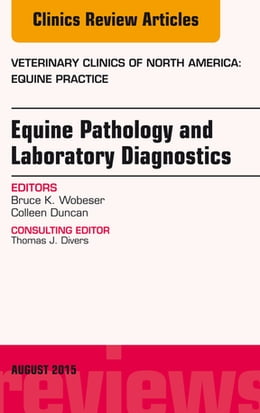 Book Equine Pathology and Laboratory Diagnostics, An Issue of Veterinary Clinics of North America… by Colleen Duncan