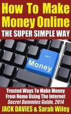 How To Make Money Online (The Super Simple Way) Trusted Ways To Make Money From Home Using The Internet