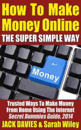 How To Make Money Online (The Super Simple Way) Trusted Ways To Make Money From Home Using The Internet: Super Simple, #3