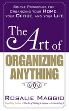 The Art of Organizing Anything: Simple Principles for Organizing Your Home, Your Office, and Your…