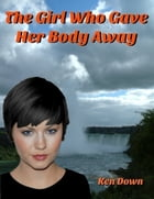 The Girl Who Gave Her Body Away by Ken Down
