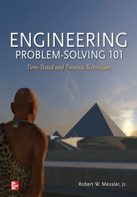Engineering Problem-Solving 101: Time-Tested and Timeless Techniques: Time-Tested and Timeless…