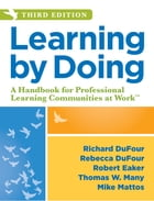 Learning by Doing: A Handbook for Professional Learning Communities at Work, Third Edition (A Practical Guide to Action by Richard DuFour