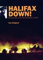 Halifax Down!: On the run from the Gestapo, 1944 by Tom Wingham