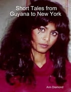 Short Tales from Guyana to New York by Ann Diamond