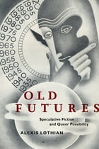Old Futures: Speculative Fiction and Queer Possibility by Alexis Lothian