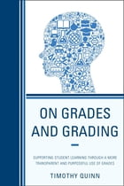 On Grades and Grading: Supporting Student Learning through a More Transparent and Purposeful Use of…