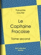 Le Capitaine Fracasse: Tome second by Théophile Gautier