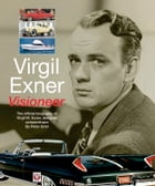 Virgil Exner: Visioneer: The official biography of Virgil M. Exner, designer extraordinaire by Peter Grist