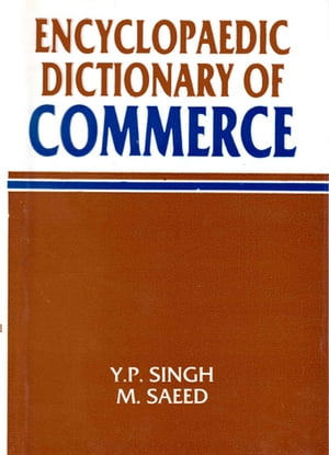 Encyclopaedic Dictionary Of Commerce Volume-5 by Y.P. Singh
