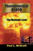 "Thermonuclear Blood: ""The Messiah's Love"""