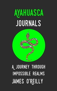 Ayahuasca Journal: A Journey Through Impossible Realms
