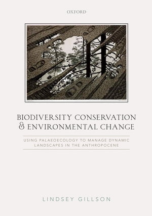 Biodiversity Conservation and Environmental Change Using palaeoecology to manage dynamic landscapes in the Anthropocene