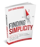 Finding Simplicity: Joy of less, #2 by Cary David Richards