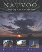 Nauvoo: Mormon City on the Mississippi River by Raymond Bial