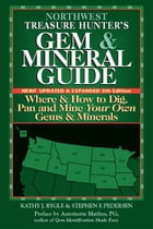 Northwest Treasure Hunters Gem & Mineral Guide, 5th Edition: Where & How to Dig, Pan and Mine Your Own Gems & Minerals by Kathy J. Rygle; Stephen F. Pedersen