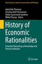 History of Economic Rationalities: Economic Reasoning as Knowledge and Practice Authority by Jakob Bek-Thomsen