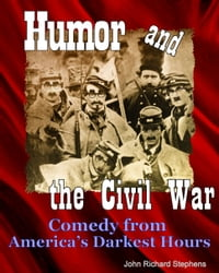 Humor and the Civil War: Comedy from America's Darkest Hours