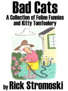 Bad Cats: A Collection of Feline Funnies and Kitty Tomfoolery by Rick Stromoski