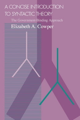 Book A Concise Introduction to Syntactic Theory: The Government-Binding Approach by Elizabeth A. Cowper