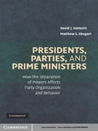 Presidents, Parties, and Prime Ministers: How the Separation of Powers Affects Party Organization…