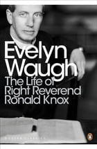 The Life of Right Reverend Ronald Knox by Evelyn Waugh
