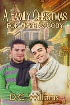 A Family Christmas for Wake & Cody by D.C. Williams