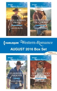 Harlequin Western Romance August 2016 Box Set: A Bull Rider's Pride\Texas Rebels: Phoenix\Courted…