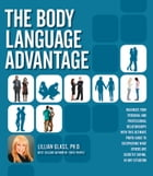 The Body Language Advantage: Maximize Your Personal and Professional Relationships with this Ultimate Photo Guide to Deciphering by Dr. Lillian Glass, Ph.D.