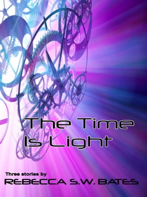 The Time is Light by Rebecca  S. W. Bates