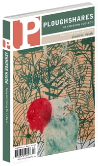 Ploughshares Spring Issue Volume 43 No. 1 Guest-Edited by Jennifer Haigh