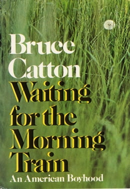 Book Waiting For The Morning Train by Bruce Catton