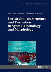 Constraints on Structure and Derivation in Syntax, Phonology and Morphology