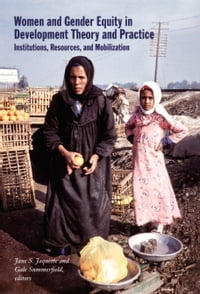 Women and Gender Equity in Development Theory and Practice: Institutions, Resources, and…
