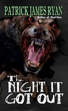 The Night It Got Out by Patrick James Ryan