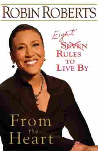 From the Heart: Seven Rules to Live By by Robin Roberts