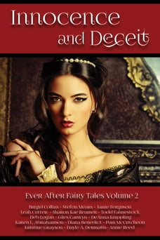 Innocence and Deceit: 14 Fairy Tales Retold, Reimagined, and Reinvented
