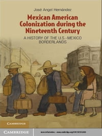 Mexican American Colonization during the Nineteenth Century: A History of the U.S.-Mexico…