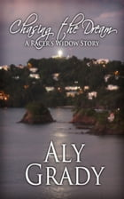 Chasing the Dream/A Racer's Widow Story by Aly Grady