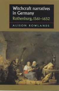 Witchcraft Narratives in Germany: Rothenburg, 1561-1652