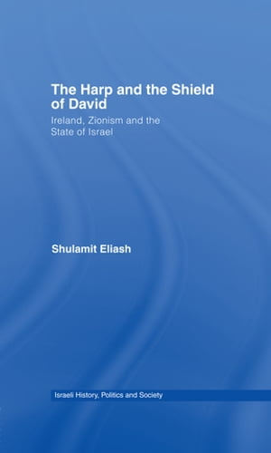 The Harp and the Shield of David Ireland,  Zionism and the State of Israel